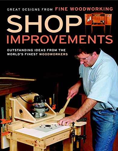 Shop Improvements: Great Designs from Fine Woodworking (Great Designs-Fine Woodworking) from Brand: Taunton Press