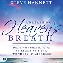 Unleashing Heaven's Breath: Discover the Ultimate Secret to Releasing Signs, Wonders, and Miracles Audiobook by Steve Hannett Narrated by William Crockett