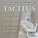Agricola, Germania, A Dialogue Concerning Oratory |  Tacitus