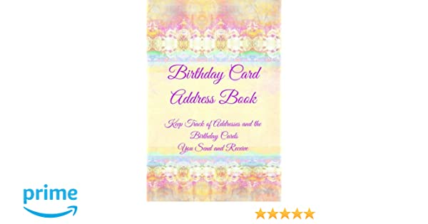 Birthday Card Address Book Keep Track Of Addresses And The Cards You Send Receive Volume 2 Paperback January 19 2016
