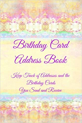 Birthday Card Address Book Keep Track Of Addresses And The Cards You Send Receive Volume 2 T M Powell 9781523469376 Amazon Books