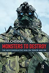Monsters to Destroy: The Neoconservative War on Terror and Sin by Ira Chernus (2006-09-17)