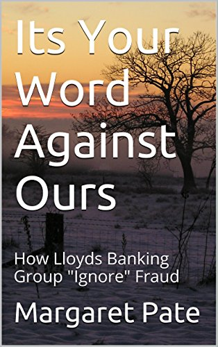 (Its Your Word Against Ours: How Lloyds Banking Group Ignore Fraud)