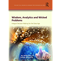 Wisdom, Analytics and Wicked Problems: Integral Decision Making for the Data Age (The Practical Wisdom in Leadership and Organization Series) (English Edition)
