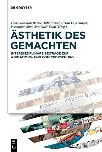 Ästhetik Des Gemachten: Interdisziplinäre Beiträge Zur Animations- Und Comicforschung