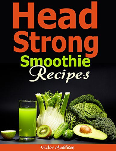 Head Strong Smoothie Recipes: 50 Brain Healthy and Green Smoothie Recipes Everyone can use to Activate Brain Energy, Lose Belly Fat and Live Longer! by Victor Maddison