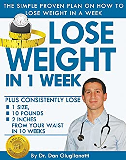 Lose Weight in 1 Week - The Simple Proven Plan on How to Lose Weight in a Week (Weight Loss Habits, Weight Loss Motivation, Weight loss Tips, Lose Weight Fast, Weight Loss) by [Giuglianotti, Dr. Dan]