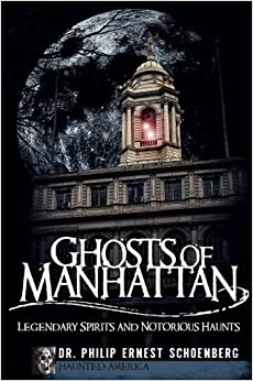 Ghosts of Manhattan:: Legendary Spirits and Notorious Haunts (Haunted America) by Dr. Philip Ernest Schoenberg (2009-09-30)