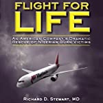 Flight for Life: An American Company's Dramatic Rescue of Nigerian Burn Victims | Richard D. Stewart