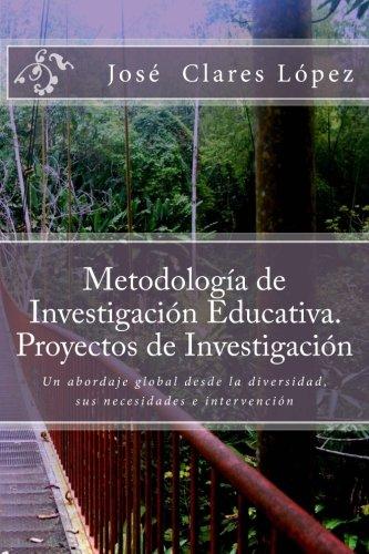 Metodolog A De Investigaci N Educativa  Proyectos De Investigaci N  Un Abordaje Global Desde La Diversidad  Sus Necesidades E Intervenci N  Spanish Edition