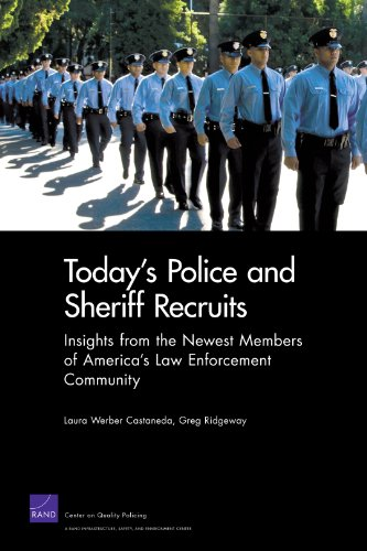 Today's Police and Sheriff Recruits: Insights from the Newest Members of America's Law Enforcement Community (Rand Corporation Monograph)