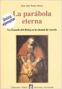 La parábola eterna :La escuela del reloj en la ciudad de Azorín: Juan José Tomás Marco: 9788460596738: Amazon.com: Books