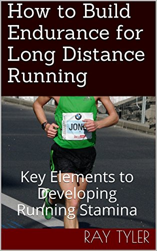 How to Build Endurance for Long Distance Running: Key Elements to Developing Running Stamina por Ray Tyler
