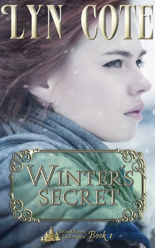 Winter's Secret - Second Edition: Clean Wholesome Mystery and Romance (Northern Intrigue Book 1) by [Cote, Lyn]