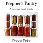Prepper's Pantry: A Survival Food Guide | Robert Paine