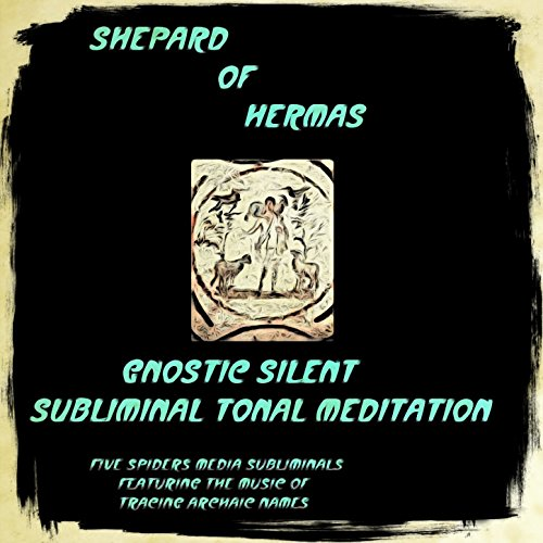 - Shepard of Hermas Gnostic Silent Subliminal Tonal Meditation (feat. Tracing Archaic Names) - Single
