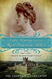 img - for Lady Almina and the Real Downton Abbey: The Lost Legacy of Highclere Castle book / textbook / text book