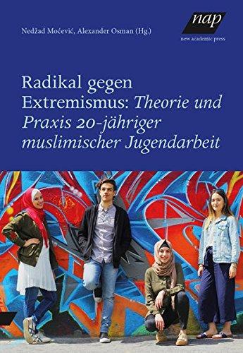 Radikal gegen Extremismus: Theorie und Praxis 20-jähriger muslimischer Jugendarbeit