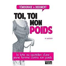 Toi, toi mon poids: Le combat d'une femme pour perdre du poids (ESSAI) (French Edition)