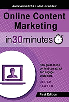 Online Content Marketing In 30 Minutes: How great online content can attract and engage customers by [Slater, Derek]