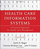 img - for Health Care Information Systems: A Practical Approach for Health Care Management 3rd edition by Wager, Karen A., Lee, Frances Wickham, Glaser, John P. (2013) Paperback book / textbook / text book