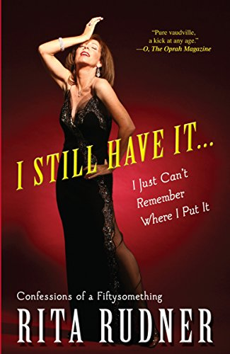 I Still Have It . . . I Just Can't Remember Where I Put It: Confessions of a Fiftysomething ()