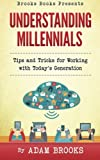 Understanding Millennials: A guide to working with todays generation (Brooks Books) (Volume 1)