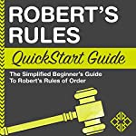 Robert's Rules: QuickStart Guide - The Simplified Beginner's Guide to Robert's Rules of Order |  ClydeBank Business