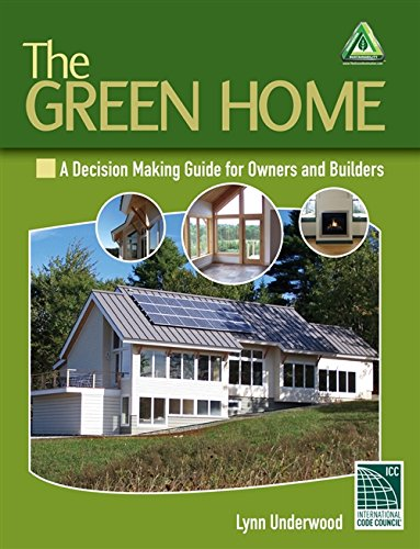 The Green Home: A Decision Making Guide for Owners and Builders (Go Green with Renewable Energy Resources)