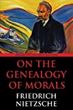 On the Morals of Genealogy : Dialectics Student Edition, Nietzsche, Friedrich Wilhelm, 0988668572