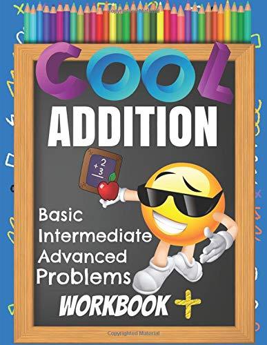 Cool Addition Basic Intermediate Advanced Problems Workbook ...