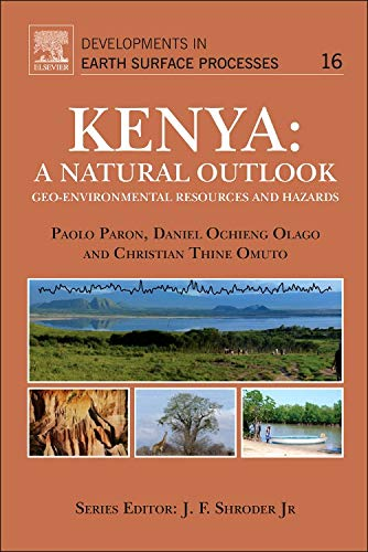Kenya: A Natural Outlook: Geo-Environmental Resources and Hazards (Volume 16) (Developments in Earth Surface Processes (