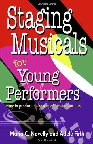 Staging Musicals for Young Performers: How to Produce a Show in 36 Sessions or Less by Maria C Novelly (2006-06-15)