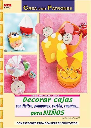 DECORAR CAJAS CON FIELTRO, POMPONES, CARTON, CUENTAS...PARA NINOS (Spanish) Paperback – 2013