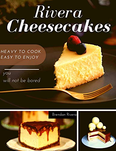 Rivera Cheesecakes: HEAVY TO COOK, EASY TO ENJOY by [Rivera, Brendan]