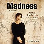 Madness: A Bipolar Life | Marya Hornbacher