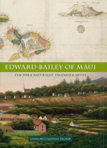 Edward Bailey of Maui - Teacher & Naturalist, Engineer & Artist