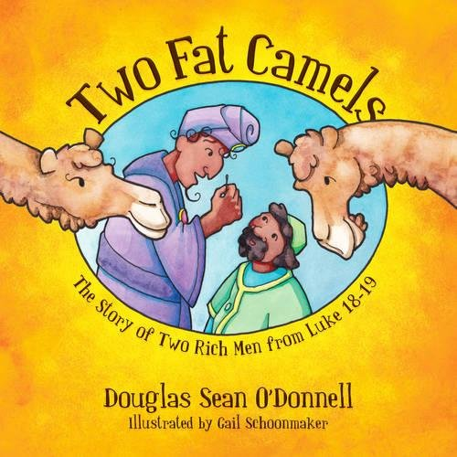 Two Fat Camels: The Story of Two Rich Men from Luke 18-19 (Not Just A Story)