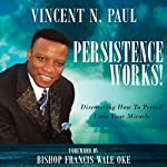 Persistence Works! | Vincent N. Paul