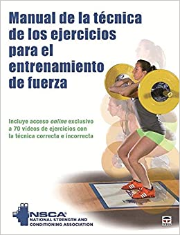 MANUAL DE LA TÉCNICA DE LOS EJERCÍCIOS PARA EL ENTRENAMIENTO DE FUERZA: Amazon.es: NSCA (NATIONAL STRENGTH AND CONDITIONING ASS): Libros