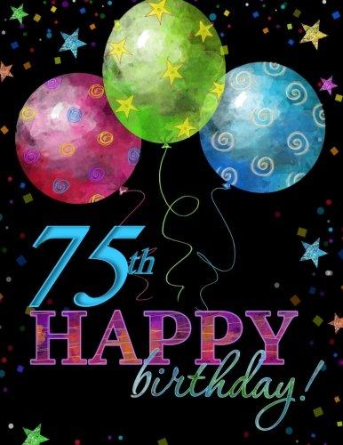 75th Happy Birthday!: Guest Book;75th Birthday Party Supplies in al;75th Birthday Gifts in al;75th Birthday Gifts for Men in al;75th Birthday ... Gifts in Nov;75th Birthday Card in al