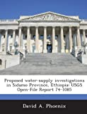 Proposed Water-Supply Investigations in Sidamo Province, Ethiopia, David A. Phoenix, 1288876149