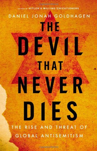 The Devil That Never Dies: The Rise and Threat of Global Antisemitism