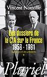 Dans le secret des présidents. Tome 1 : Les dossiers de la CIA sur la France, 1958-1981 par Nouzille