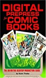 Digital Prepress for Comic Books : The Definitive Desktop Production Guide