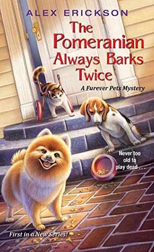 The Pomeranian Always Barks Twice (A Furever Pets Mystery Book 1) by [Erickson, Alex]
