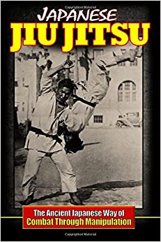 Book Japanese Jiu Jitsu: The Ancient Japanese way of Combat Through manipulation