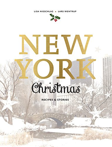 New York Christmas: Recipes and stories by Lisa Nieschlag, Lars Wentrup