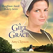 A Gift of Grace: Kauffman Amish Bakery Series | Amy Clipston