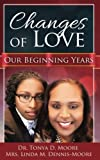 img - for Changes of Love (Our Beginning Years) (Volume 1) book / textbook / text book